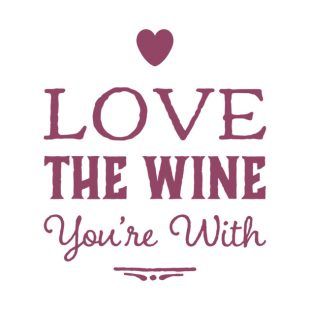Love The Wine You're With